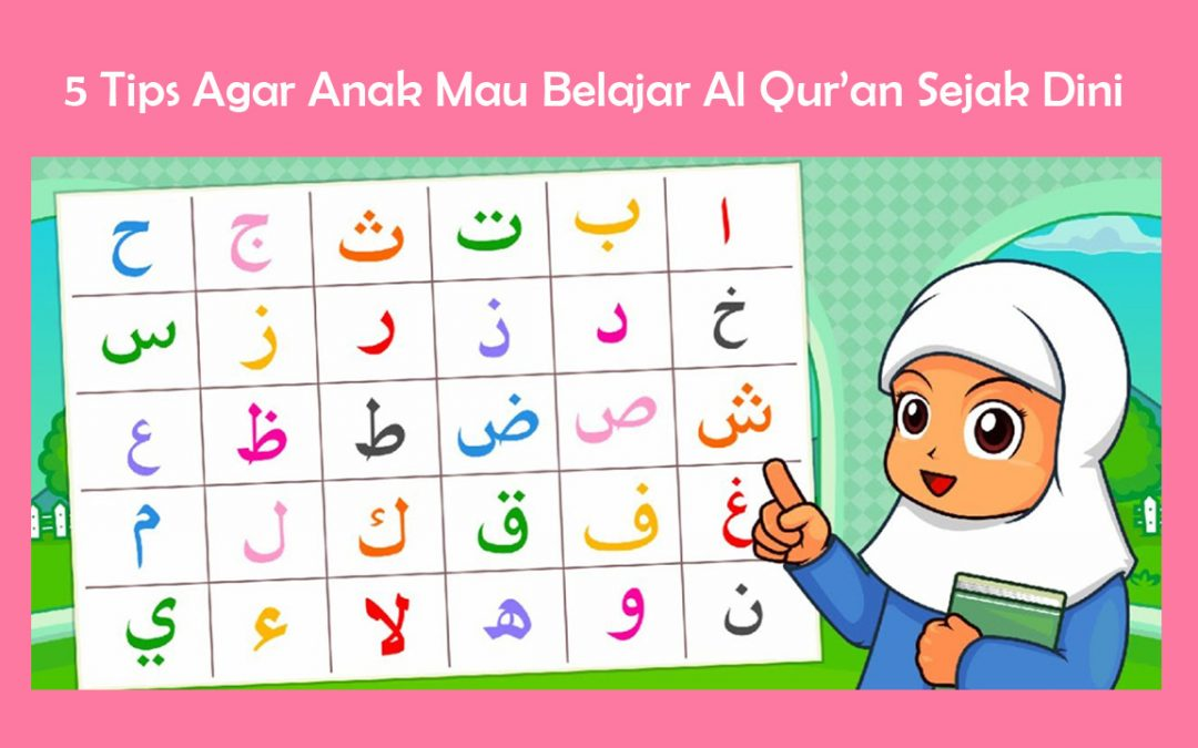 5 Tips Agar Anak Mau Belajar Al Qur'an Sejak Dini