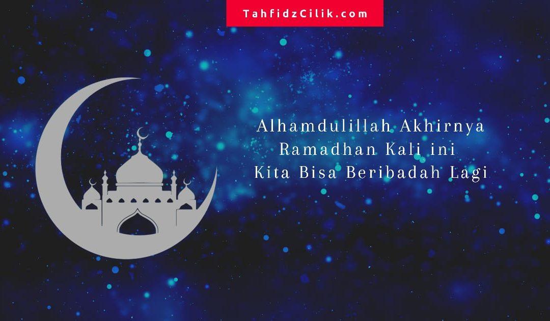 Alhamdulillah Akhirnya Ramadhan Kali ini Kita Bisa Beribadah Lagi